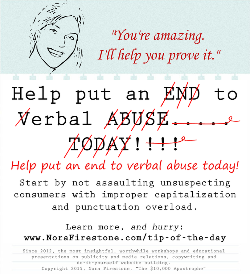 Nora Firestone's Tip of the Day: Help put an end to verbal abuse. Don't assault consumers with improper capitalization and punctuation!