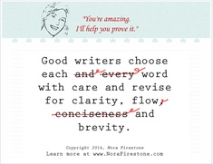 Nora Firestone's tip of the day: Good writers choose each word with care and revise for clarity, flow and brevity.